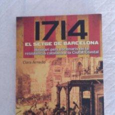 Libros de segunda mano: 1714 EL SETGE DE BARCELONA. ITINERARI PELS ESCENARIS DE LA RESISTÈNCIA CATALANA CIUTAT COMTAL. LIBRO. Lote 195461682
