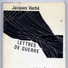 Libros de segunda mano: VACHÉ, JACQUES. LETTRES DE GUERRE. PRÉCÉDÉES DE QUATRE ESSAIS DE ANDRÉ BRETON. 1970.. Lote 195463208
