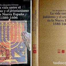 Libros de segunda mano: UCHMANY , EVA A. LA VIDA ENTRE EL JUDAISMO Y EL CRISTIANISMO EN LA NUEVA ESPAÑA, 1580-1606. 1992. . Lote 195464187