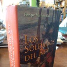 Libros de segunda mano: LOS SOLDADOS DEL REY. ENRIQUE MARTÍNEZ RUIZ. Lote 195464968