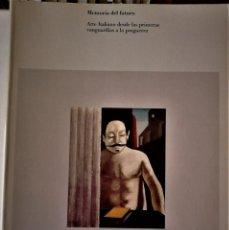 Libros de segunda mano: VARIOS - MEMORIA DEL FUTURO - ARTE ITALIANO DESDE LAS PRIMERAS VANGUARDIAS A LA POSTGUERRA. Lote 195467657