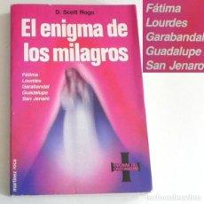 Libros de segunda mano: EL ENIGMA DE LOS MILAGROS LIBRO SCOTT ROGO FÁTIMA GARABANDAL LOURDES APARICIÓN MISTERIO CRISTIANISMO. Lote 195473077
