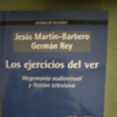 Libros de segunda mano: LOS EJERCICIOS DEL VER: HEGEMONÍA AUDIOVISUAL Y FICCIÓN TELEVISIVA. Lote 195477310
