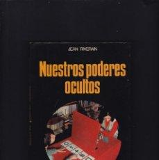 Libros de segunda mano: NUESTROS PODERES OCULTOS - JEAN RIVERAIN - MARTINEZ ROCA EDITORIAL 1973 / ILUSTRADO. Lote 195494436