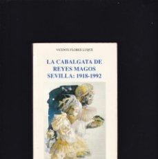 Libros de segunda mano: SEVILLA - LA CABALGATA DE REYES MAGOS - SEVILLA: 1918/1992 - UNIVERSIDAD SEVILLA 1992 / ILUSTRADO. Lote 195502605