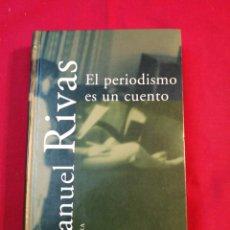 Libros de segunda mano: EL PERIODISMO ES UN CUENTO. MANUEL RIVAS. Lote 195503732