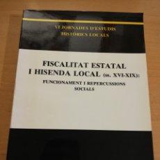 Libros de segunda mano: FISCALITAT ESTATAL I HISENDA LOCAL (SS. XVI - XIX): FUNCIONAMENT I REPERCUSSIONS SOCIALS. Lote 195511620