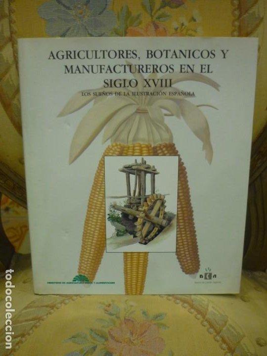 AGRICULTORES, BOTÁNICOS Y MANUFACTUREROS EN EL SIGLO XVIII. LOS SUEÑOS DE LA ILUSTRACIÓN ESPAÑOLA. (Libros de Segunda Mano - Historia - Otros)