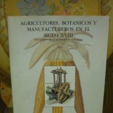 Libros de segunda mano: AGRICULTORES, BOTÁNICOS Y MANUFACTUREROS EN EL SIGLO XVIII. LOS SUEÑOS DE LA ILUSTRACIÓN ESPAÑOLA.. Lote 195513360