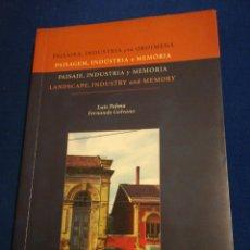 Libros de segunda mano: PAISAJE INDUSTRIA Y MEMORIA LUÍS PALMA Y FERNANDO GOLVANO. Lote 195513363