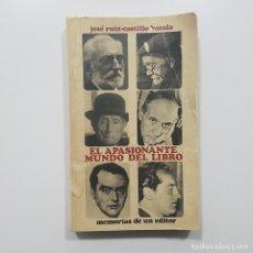 Libros de segunda mano: EL APASIONANTE MUNDO DEL LIBRO. MEMORIAS DE UN EDITOR. JOSÉ RUIZ-CASTILLO BASALA. 1972. Lote 195514397