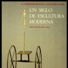 Libros de segunda mano: UN SIGLO DE ESCULTURA MODERNA. LA COLECCION DE PATSY Y RAYMOND NASHER.. Lote 195514913