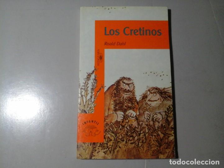 ROALD DAHL.LOS CRETINOS. ALFAGUARA. ILUSTRACIONES: QUENTIN BLAKE. LITERATURA INGLESA. ILUSTRACIÓN. (Libros de Segunda Mano - Literatura Infantil y Juvenil - Otros)