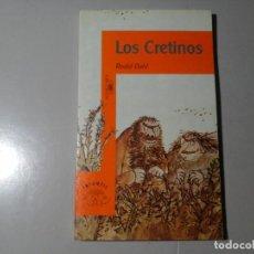 Libros de segunda mano: ROALD DAHL.LOS CRETINOS. ALFAGUARA. ILUSTRACIONES: QUENTIN BLAKE. LITERATURA INGLESA. ILUSTRACIÓN.. Lote 195520362