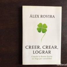 Libros de segunda mano: CREER, CREAR, LOGRAR. ÁLEX ROVIRA. CUANDO LA BUENA SUERTE NO LLEGA POR CASUALIDAD. Lote 195525133