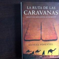 Libros de segunda mano: RUTA DE LAS CARAVANAS. ARTAFI Y LOS MANUSCRITOS DE TOMBUCTÚ. MANUEL PIMENTEL. AUTÓGRAFO. Lote 195525348
