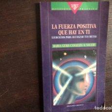 Libros de segunda mano: LA FUERZA POSITIVA QUE HAY EN TI. EJERCICIOS PARA ALCANZAR TUS METAS. Lote 195525566