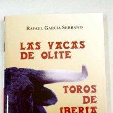 Libros de segunda mano: LAS VACAS DE OLITE ; TOROS DE IBERIA GARCÍA SERRANO, RAFAEL HOMO LEGENS GASTOS GRATIS. Lote 195528002