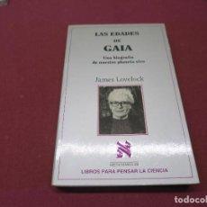 Libros de segunda mano: LAS EDADES DE GAIA - JAMES LOVELOCK CIENCIA DIVULGACION TIERRA . Lote 195528770