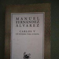 Libros de segunda mano: CARLOS V UN HOMBRE PARA EUROPA - MANUEL FERNÁNDEZ ALVÁREZ. Lote 195539817