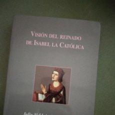 Libros de segunda mano: VISIÓN DEL REINADO DE ISABEL LA CATÓLICA - VALDEÓN BARUQUE JULIO. Lote 195540055