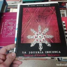 Libros de segunda mano: LA JOYERÍA IBICENCA .M. LENA MATEU PRATS. INSTITUT D'ESTUDIS BALEÀRICS. 1ª EDICIÓN 1984. IBIZA. . Lote 195542166