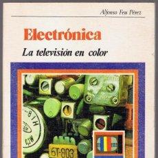 Libros de segunda mano: ELECTRÓNICA LA TELEVISIÓN EN COLOR ALFONSO FEU PÉREZ. Lote 195549586