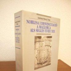 Libros de segunda mano: NOBLESA I DESVINCULACIÓ A MALLORCA ALS SEGLES XVIII I XIX (PAM, 1999) ANTÒNIA MOREY TOUS. Lote 203448147