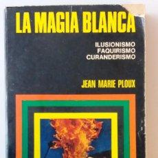 Libros de segunda mano: LA MAGIA BLANCA / JEAN MARIE PLOUX / BRUGUERA CIENCIAS OCULTAS. Lote 195611863