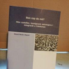 Libros de segunda mano: BON COP DE MÀ? MON CASTELLER, INMIGRACIO ESTRANGERA I INTEGRACIO A CATALUNYA - RICARD MORÉN ALEGRET. Lote 195924110