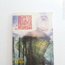 Libros de segunda mano: SECRETOS SEXUALES DE ESPIRITUS QUE REGRESAN CISCO DRAKE ESPIRITISMO. Lote 195972917