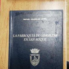 Libros de segunda mano: LA PARROQUIA DE GIBRALTAR EN SAN ROQUE. RAFAEL CALDELAS. Lote 195992718