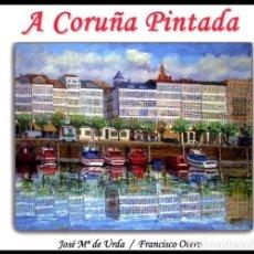 Libros de segunda mano: A CORUÑA PINTADA. JOSE Mª DE URDA. FRANCISCO OTERO. GALICIA.. Lote 196009123