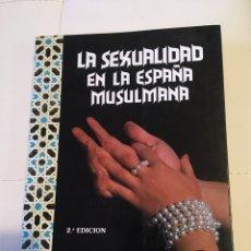 Libros de segunda mano: LA SEXUALIDAD EN LA ESPAÑA MUSULMANA 2 A EDICIÓN ANTONIO ARJONA. Lote 196027883