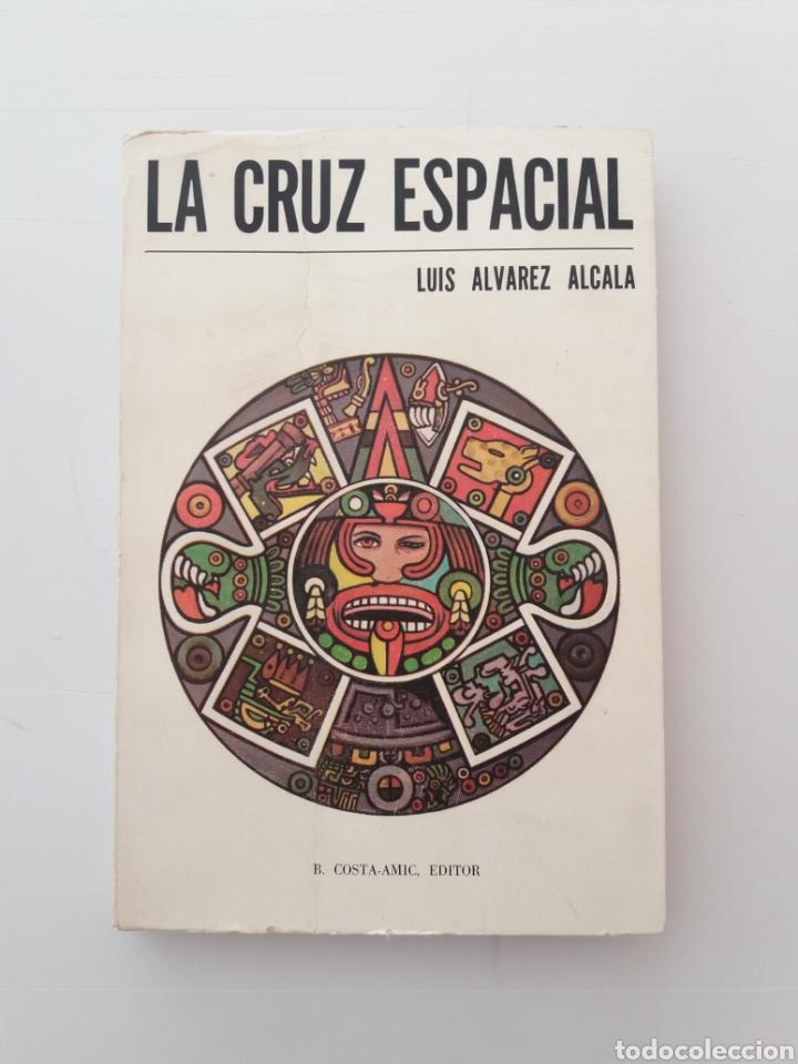 LA CRUZ ESPACIAL LUIS ALVAREZ ALCALA ESOTERISMO DEL MEXICO ANTIGUO SUPER RARO (Libros de Segunda Mano - Parapsicología y Esoterismo - Otros)