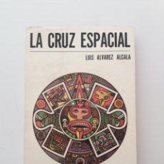 Libros de segunda mano: LA CRUZ ESPACIAL LUIS ALVAREZ ALCALA ESOTERISMO DEL MEXICO ANTIGUO SUPER RARO. Lote 196110160