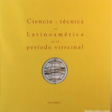 Libros de segunda mano: CIENCIA Y TÉCNICA EN LATINOAMÉRICA EN EL PERÍODO VIRREINAL. VV.AA.. Lote 196133026