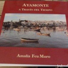 Libros de segunda mano: AYAMONTE A TRAVES DEL TIEMPO,AMALIA FEU MURO, 2005, 621 PAGINAS, ILUSTRADO. Lote 196147905