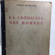 Libros de segunda mano: LA CONDICION DEL HOMBRE. LEWIS MUMFORD. OCESA BUENOS AIRES 1948. Lote 196218637