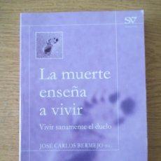 Libros de segunda mano: LA MUERTE ENSEÑA A VIVIR. JOSÉ CARLOS BERMEJO. 2003. MADRID. Lote 196269526
