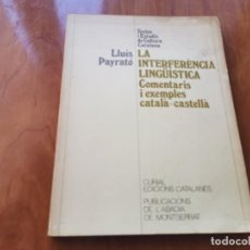 Livres d'occasion: LA INTERFERENCIA LINGÜÍSTICA COMENTARIS I EXEMPLES CÁTALA - CASTELLA LLUIS PAYRATO 1ERA EDICIO 1985. Lote 196276996