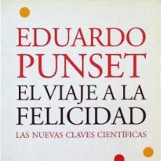 Libros de segunda mano: EL VIAJE A LA FELICIDAD: LAS NUEVAS CLAVES CIENTÍFICAS - EDUARDO PUNSET. Lote 196287351