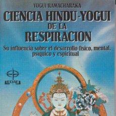 Libros de segunda mano: CIENCIA HINDU-YOGUI DE LA RESPIRACIÓN. YOGUI RAMACHARAKA. Lote 196300850