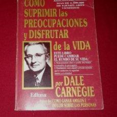 Libros de segunda mano: COMO SUPRIMIR LAS PREOCUPACIONES Y DISFRUTAR DELA VIDA. Lote 196543050
