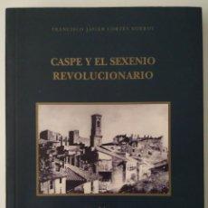 Libros de segunda mano: CASPE Y EL SEXENIO REVOLUCIONARIO. LAS TORRES ÓPTICAS -- FRANCISCO JAVIER CORTÉS BORROY. Lote 196566166