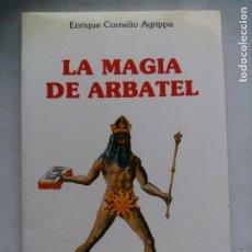 Libros de segunda mano: LA MAGIA DE ARBATEL. ENRIQUE CORNELIO AGRIPPA. EDICIONES OBELISCO. ESPAÑA 1987. MAGIA BLANCA.. Lote 196774603