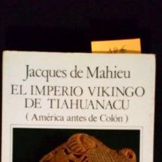 Libros de segunda mano: EL IMPERIO VIKINGO DE TIAHUANACU (AMÉRICAS ANTES DE COLÓN) - JACQUES DE MAHIEU. Lote 196915115