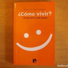 Libros de segunda mano: ¿COMO VIVIR?ACERCA DE LA VIDA BUENA EDICIÓN DE JORGE RIECHMANN CATARATA. Lote 231287295