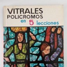 Libros de segunda mano: VITRALES POLICROMOS EN 5 LECCIONES. TECNICAS Y MATERIALES NUEVOS PARA VIDRIERAS. 1973. Lote 197078332