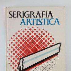 Libros de segunda mano: SERIGRAFIA ARTISTICA. SIL-SCREEN TAMIZ DE SEDA PARA ARTISTAS Y PEQUEÑOS TALLERES 1973. Lote 197078650